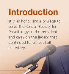 Introduction : It is an honor and a privilege to serve the Korean Society for Parasitology as the president and carry on the legacy that continued for almost half a century.